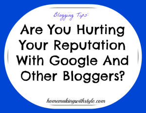 Are You Hurting Your Reputation With Google And Other Bloggers